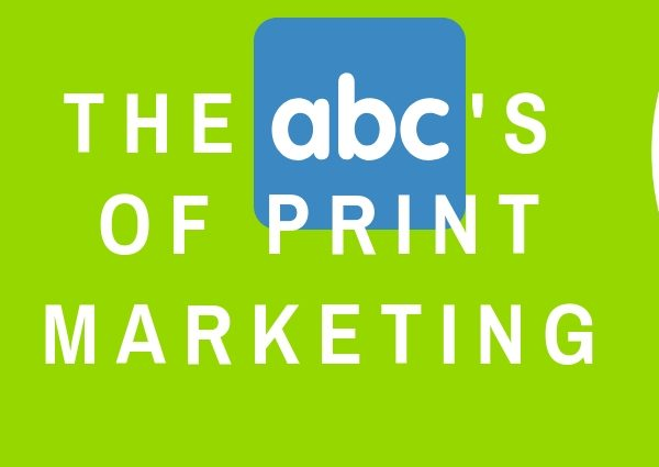 THE ABCs of Print Marketing