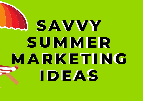 Summer Savvy Marketing Ideas