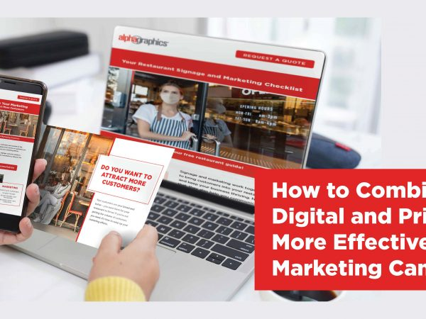 How to Combine Digital and Print for More Effective Marketing Campaigns