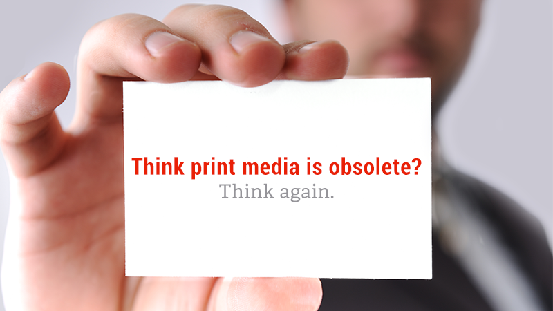 Think print is dead? Think again.