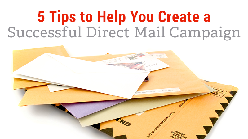 5 Tips to Help You Create a Successful Direct Mail Campaign