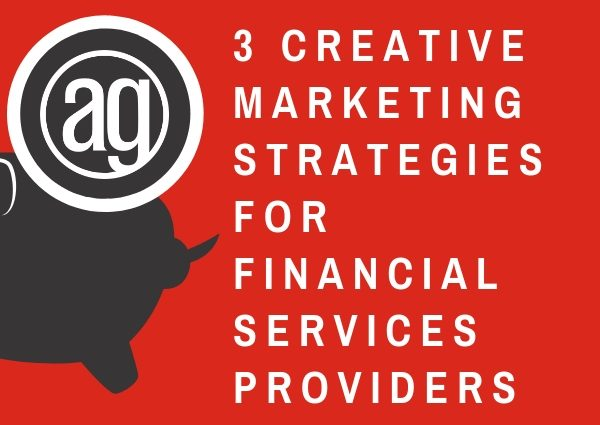 3 Creative Marketing Strategies for Financial Services Providers