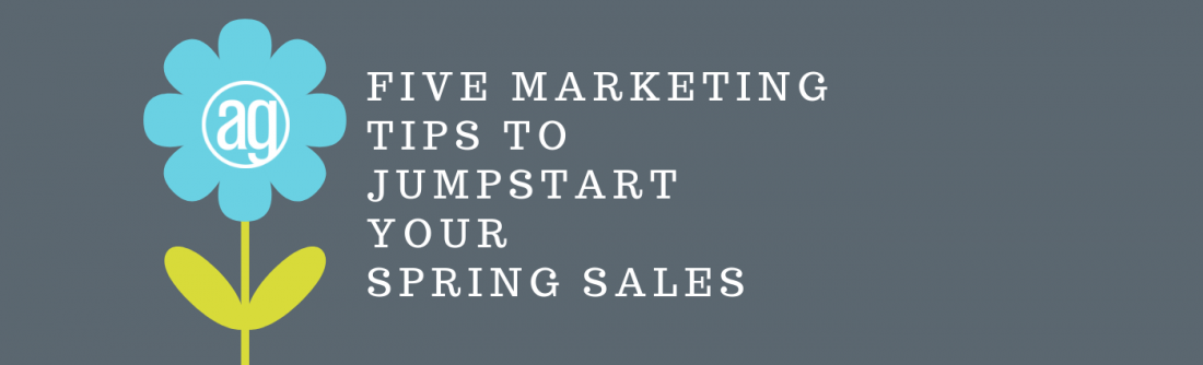Five marketing tips to jumpstart your spring sales
