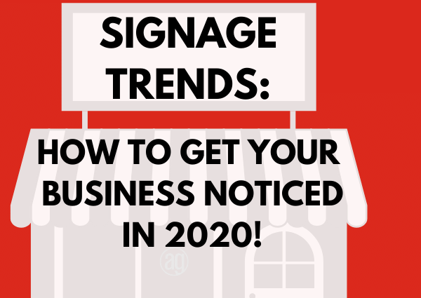Signage Trends: How to Get Your Business Noticed in 2020