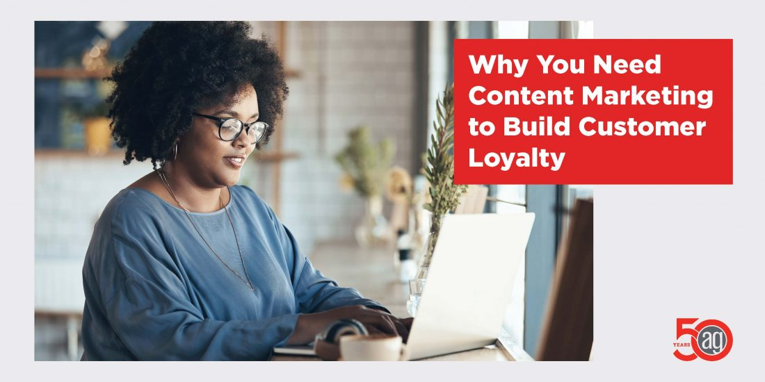 Why You Need Content Marketing to Build Customer Loyalty