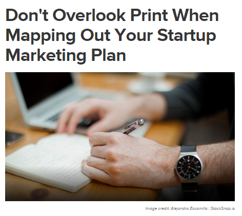 Entrepreneur Online recently published this piece on how print marketing can enhance a start-up marketing plan. Click the image to read the article.
